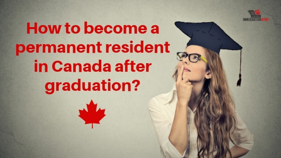 How to become a permanent resident in Canada after graduation?